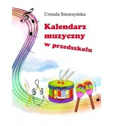 Urszula Smoczyńska: KALENDARZ MUZYCZNY W PRZEDSZKOLU 30 ZŁ